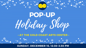 Pop-Up Holiday Shop! @ Gold Coast Arts Center