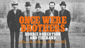 Once Were Brothers: Robbie Robertson and The Band @ Online Screening